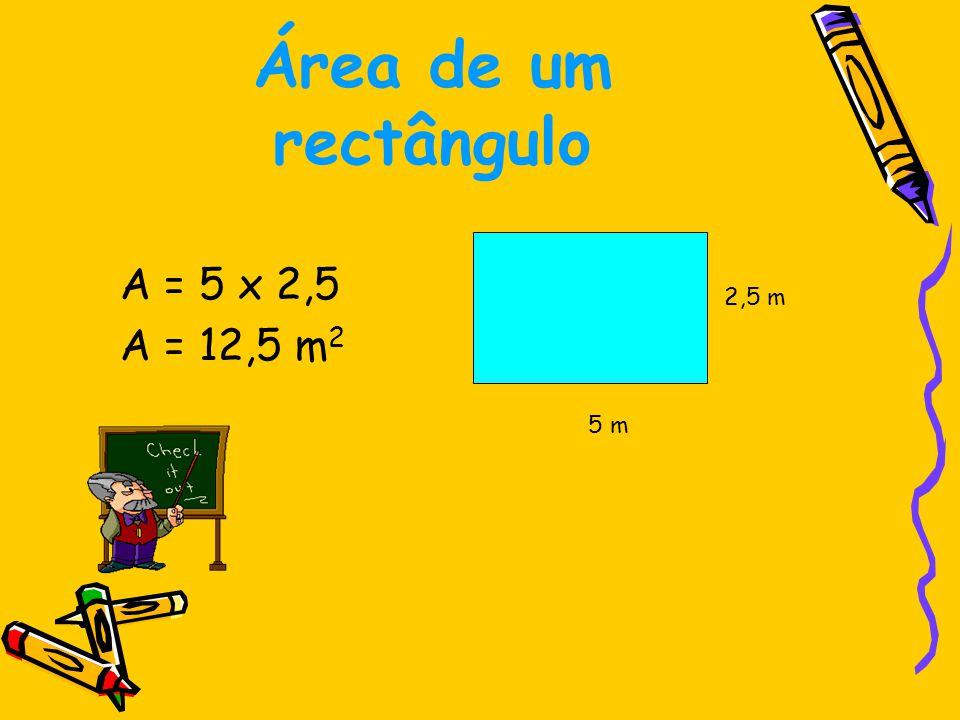 Área de um rectângulo A = 5 x 2,5 A = 12,5 m2 2,5 m 5 m