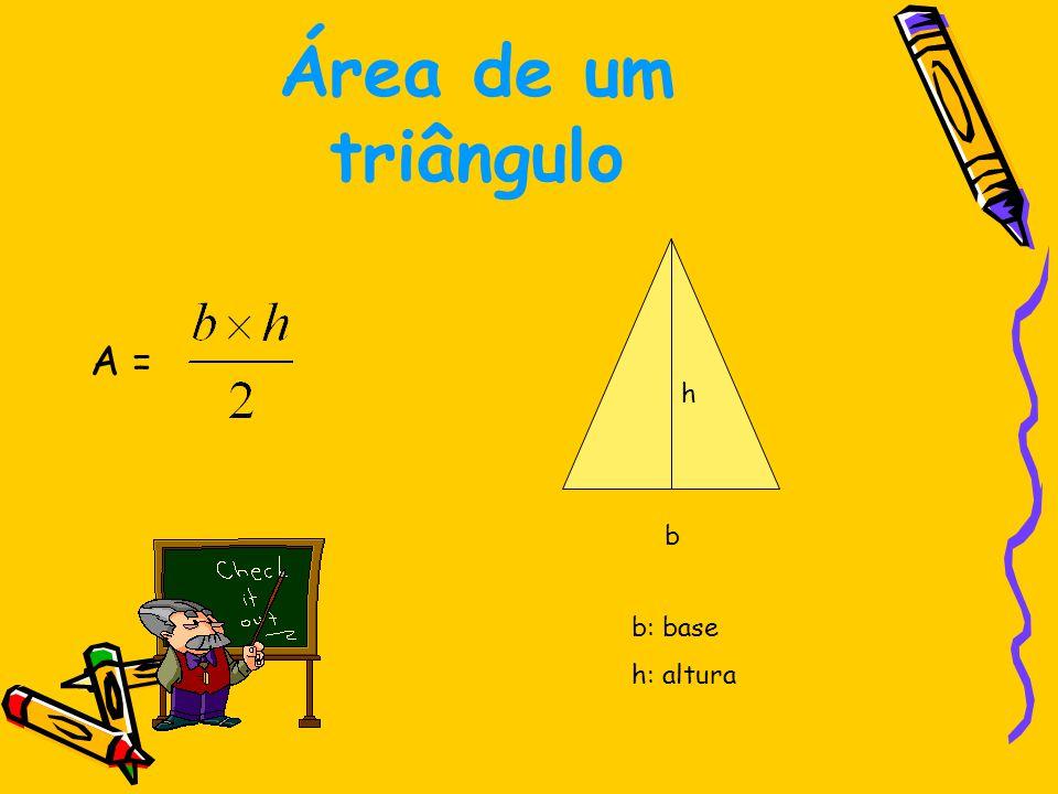Área de um triângulo A = h b b: base h: altura