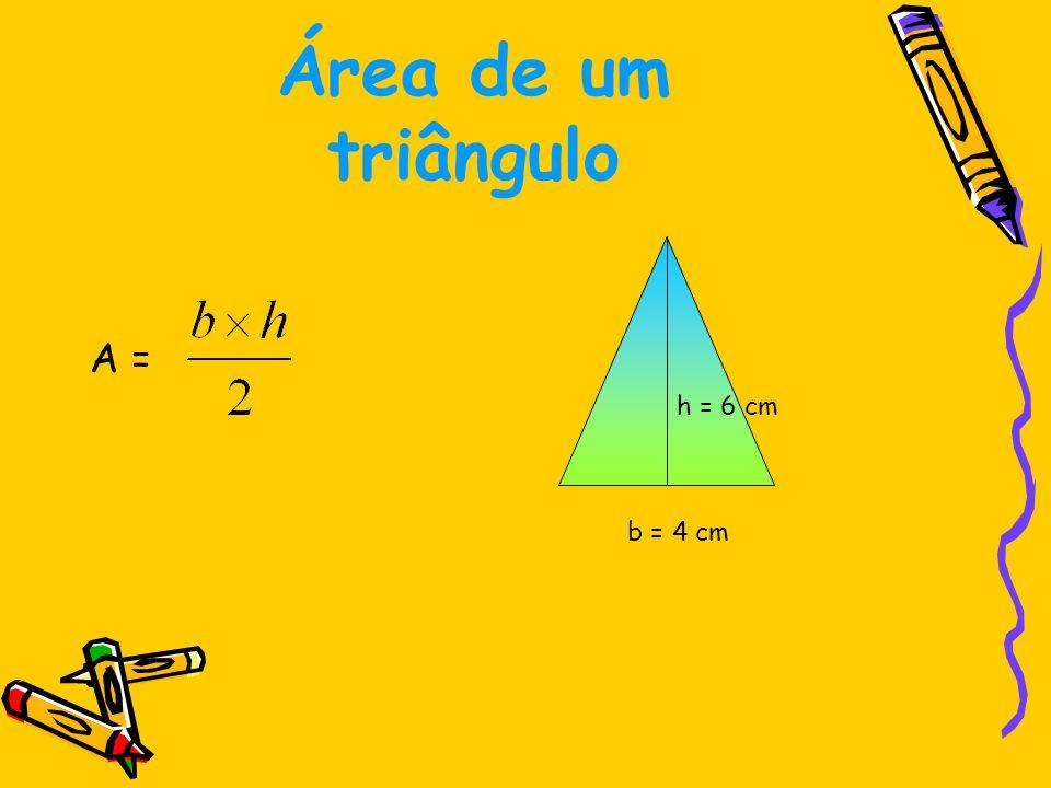 Área de um triângulo A = h = 6 cm b = 4 cm