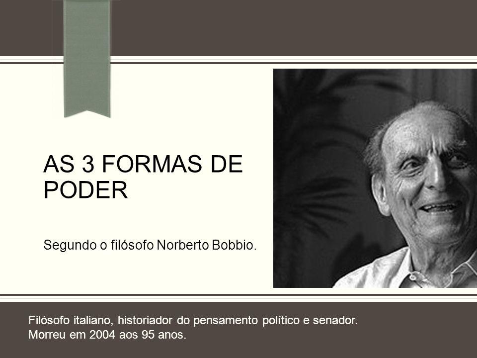 Segundo o filósofo Norberto Bobbio.