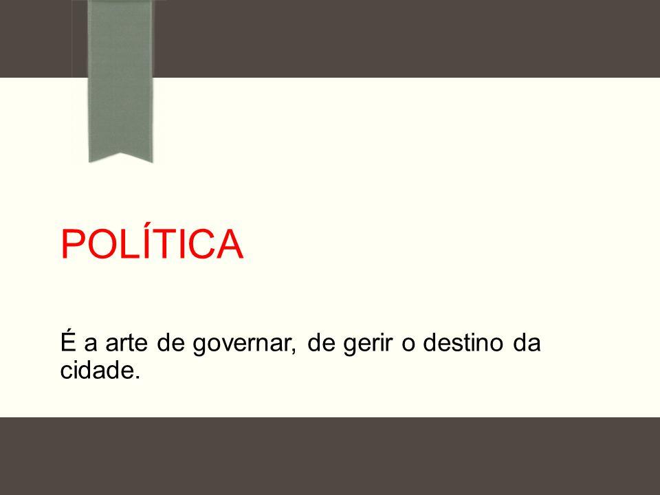 É a arte de governar, de gerir o destino da cidade.