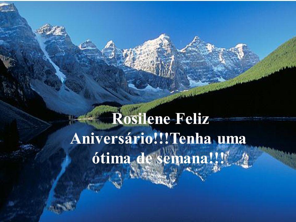 Rosilene Feliz Aniversário!!!Tenha uma ótima de semana!!!