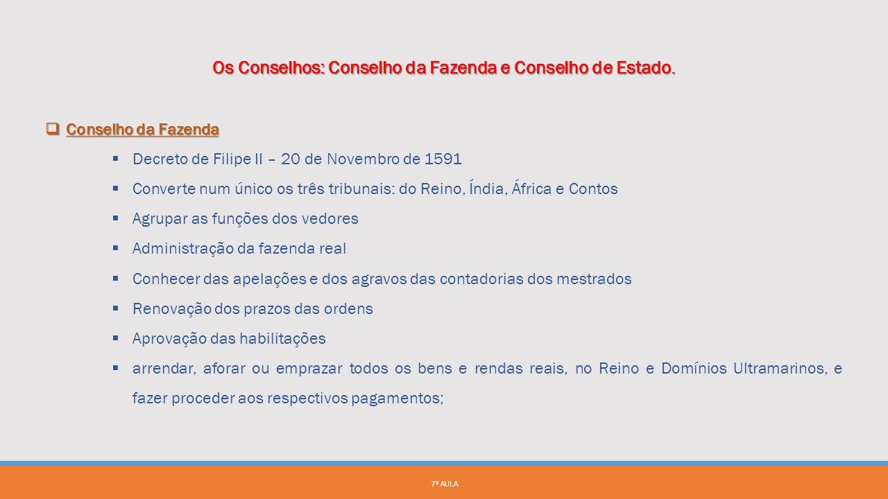 Os Conselhos: Conselho da Fazenda e Conselho de Estado.