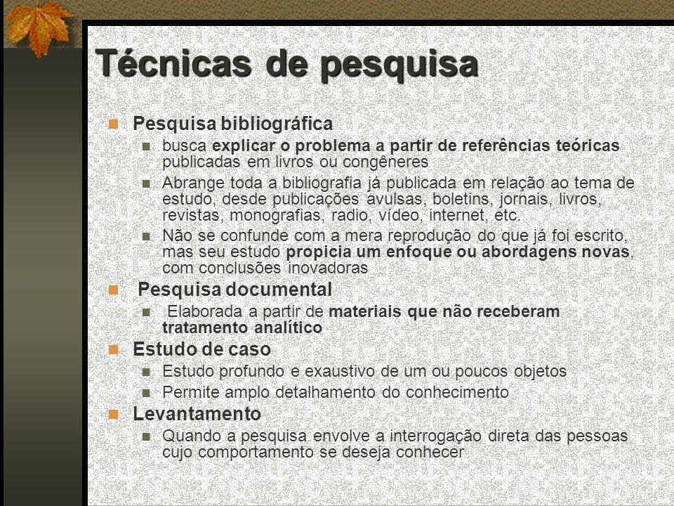 Técnicas de pesquisa Pesquisa bibliográfica Pesquisa documental