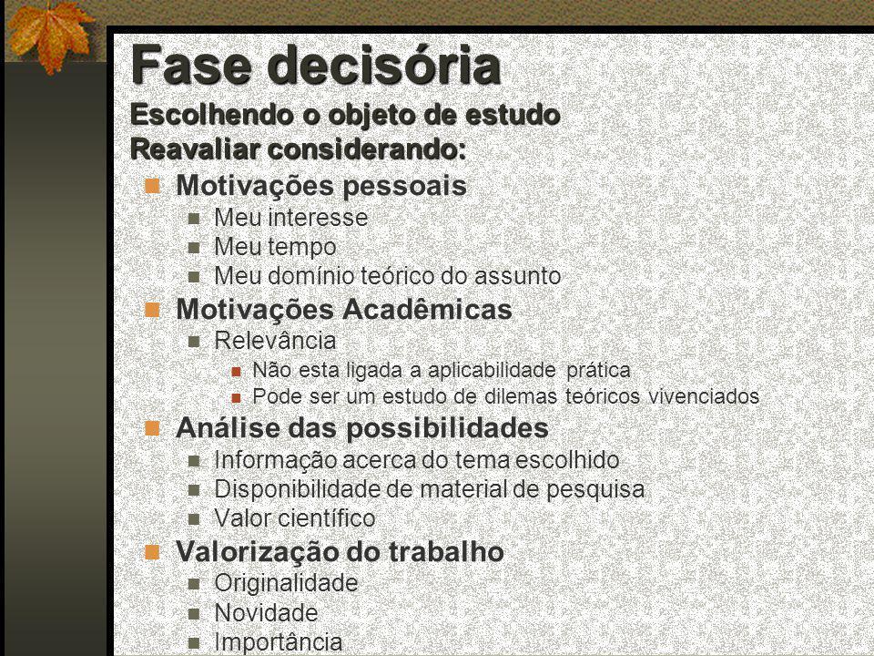 Fase decisória Escolhendo o objeto de estudo Reavaliar considerando: