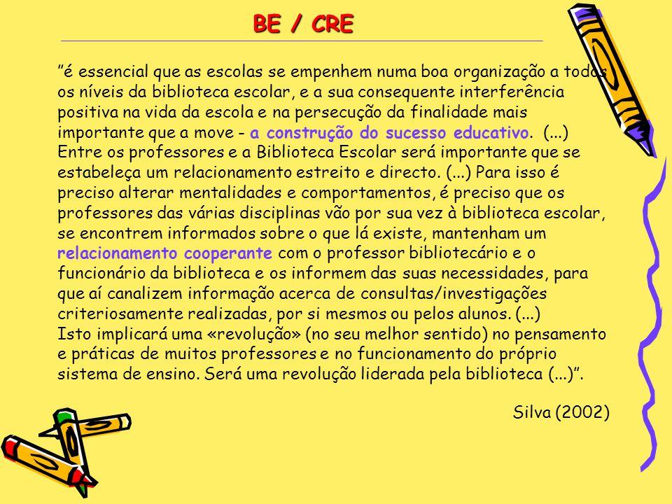 BE / CRE é essencial que as escolas se empenhem numa boa organização a todos. os níveis da biblioteca escolar, e a sua consequente interferência.