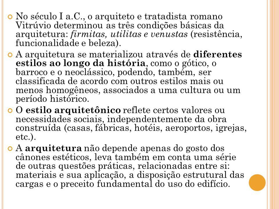 No século I a.C., o arquiteto e tratadista romano Vitrúvio determinou as três condições básicas da arquitetura: firmitas, utilitas e venustas (resistência, funcionalidade e beleza).