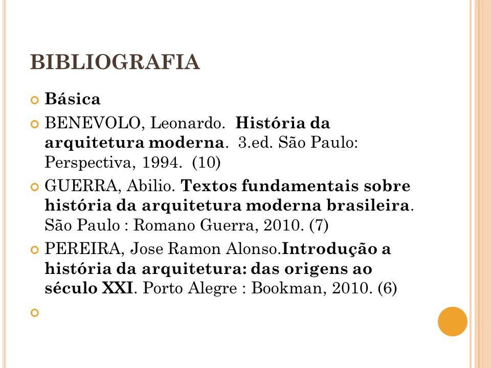 BIBLIOGRAFIA Básica. BENEVOLO, Leonardo. História da arquitetura moderna. 3.ed. São Paulo: Perspectiva, 1994. (10)