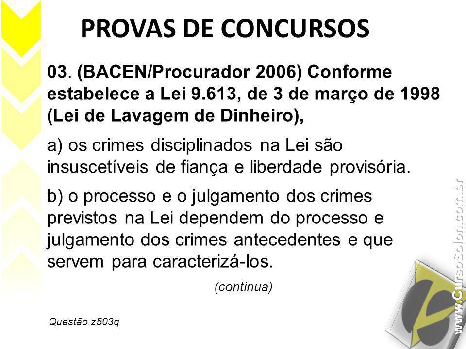 PROVAS DE CONCURSOS 03. (BACEN/Procurador 2006) Conforme estabelece a Lei 9.613, de 3 de março de 1998 (Lei de Lavagem de Dinheiro),