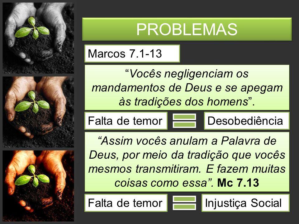 PROBLEMAS Marcos 7.1-13. Vocês negligenciam os mandamentos de Deus e se apegam às tradições dos homens .