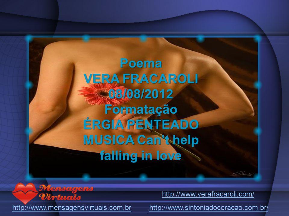 Poema VERA FRACAROLI 08/08/2012 Formatação ÉRGIA PENTEADO