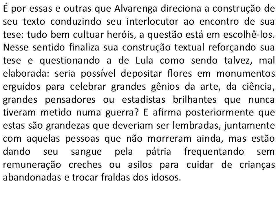 É por essas e outras que Alvarenga direciona a construção de seu texto conduzindo seu interlocutor ao encontro de sua tese: tudo bem cultuar heróis, a questão está em escolhê-los.
