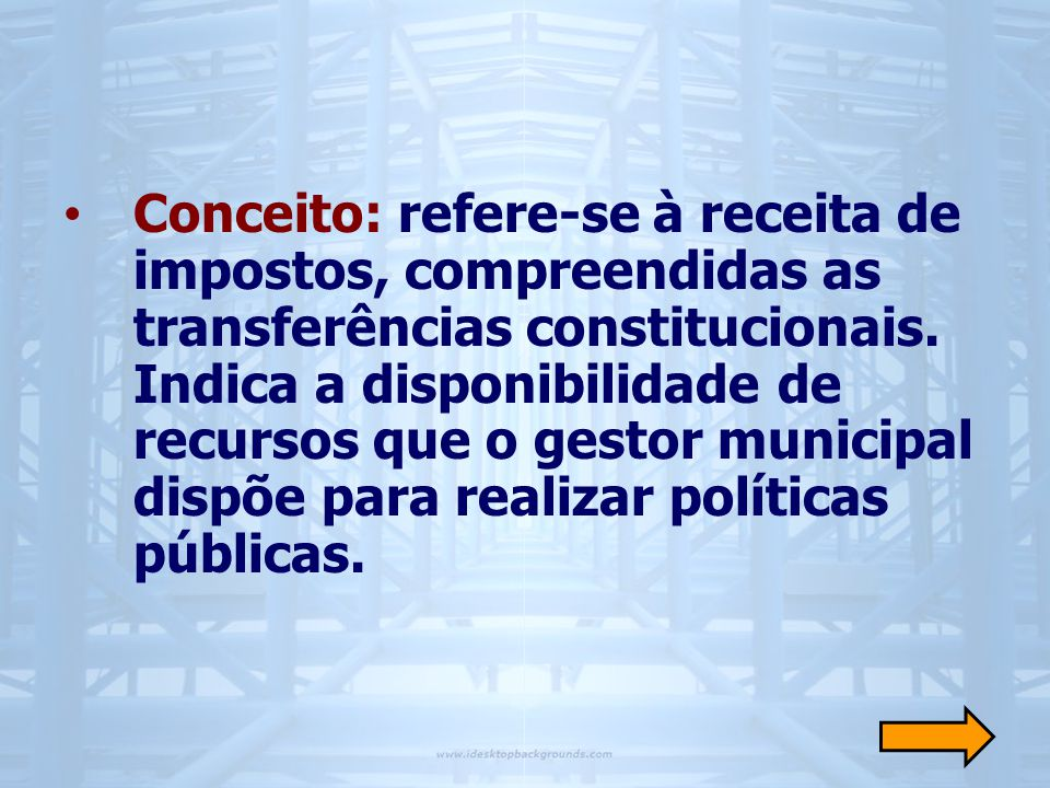 Conceito: refere-se à receita de impostos, compreendidas as transferências constitucionais.