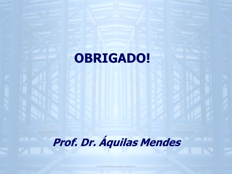 OBRIGADO! Prof. Dr. Áquilas Mendes