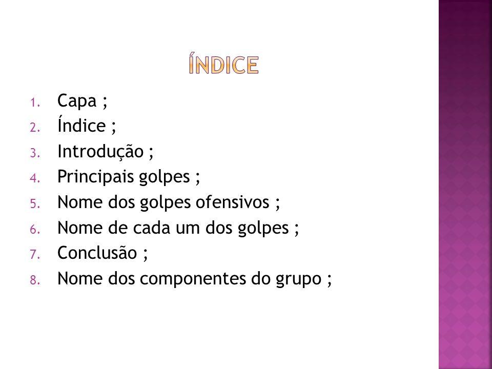 índice Capa ; Índice ; Introdução ; Principais golpes ;