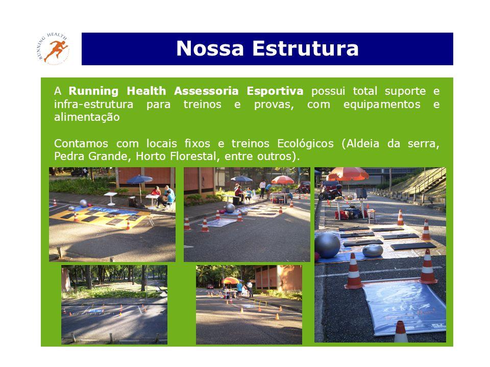 Nossa Estrutura A Running Health Assessoria Esportiva possui total suporte e infra-estrutura para treinos e provas, com equipamentos e alimentação.