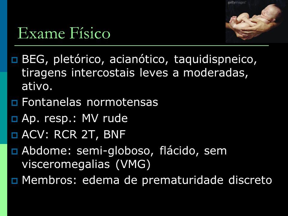 Exame Físico BEG, pletórico, acianótico, taquidispneico, tiragens intercostais leves a moderadas, ativo.