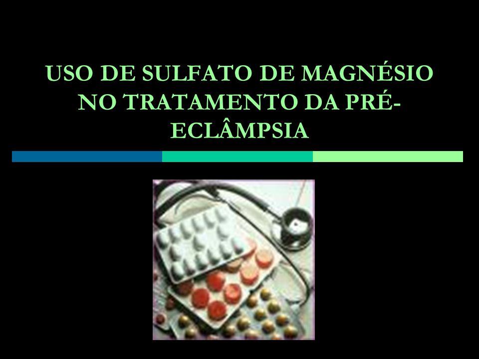 USO DE SULFATO DE MAGNÉSIO NO TRATAMENTO DA PRÉ-ECLÂMPSIA