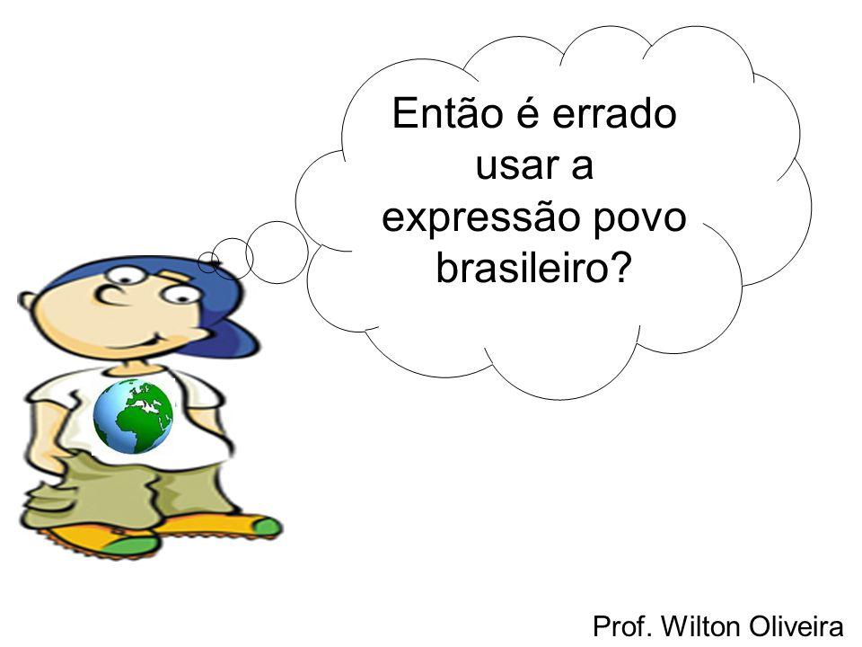 Então é errado usar a expressão povo brasileiro