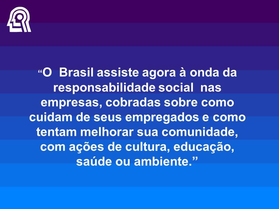 O Brasil assiste agora à onda da responsabilidade social nas empresas, cobradas sobre como cuidam de seus empregados e como tentam melhorar sua comunidade, com ações de cultura, educação, saúde ou ambiente.