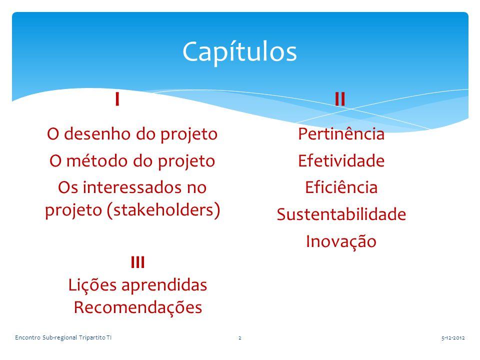 Capítulos I. II. O desenho do projeto O método do projeto Os interessados no projeto (stakeholders)
