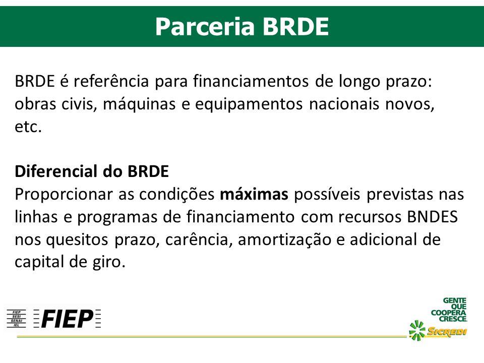Parceria BRDE BRDE é referência para financiamentos de longo prazo: obras civis, máquinas e equipamentos nacionais novos, etc.