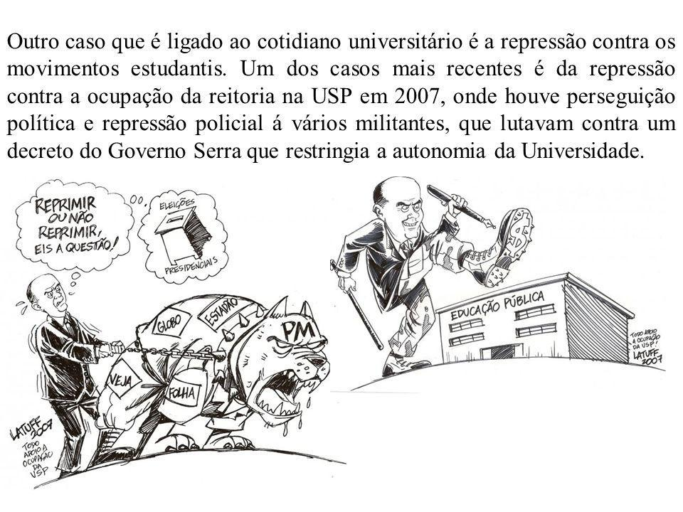 Outro caso que é ligado ao cotidiano universitário é a repressão contra os movimentos estudantis.