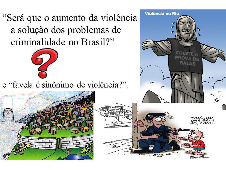 Será que o aumento da violência é a solução dos problemas de criminalidade no Brasil
