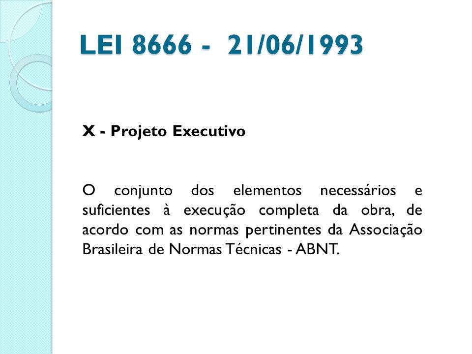 LEI 8666 - 21/06/1993 X - Projeto Executivo