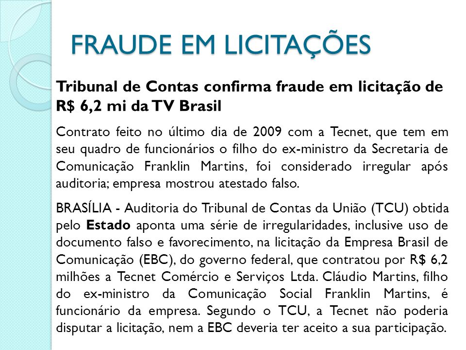 FRAUDE EM LICITAÇÕES Tribunal de Contas confirma fraude em licitação de R$ 6,2 mi da TV Brasil.