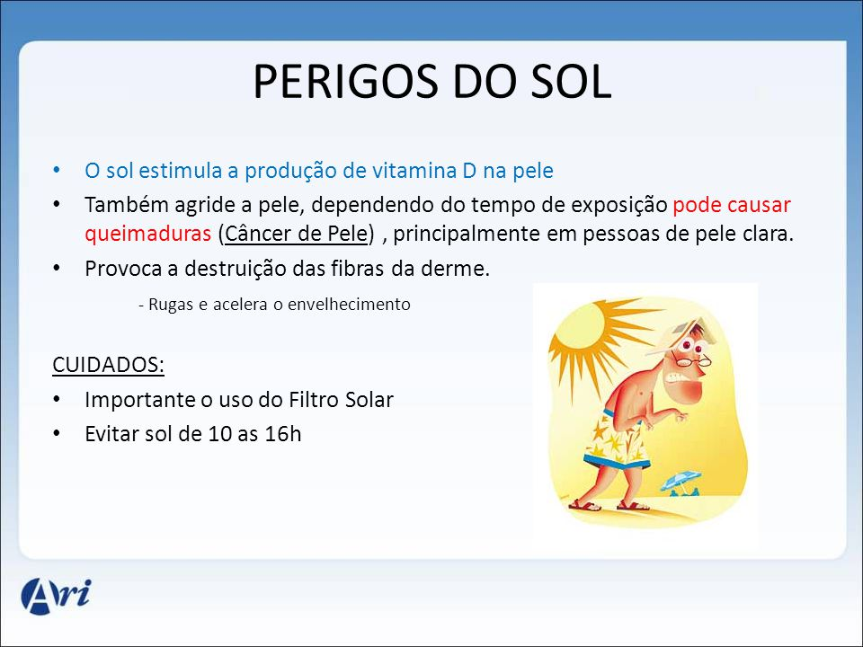 PERIGOS DO SOL O sol estimula a produção de vitamina D na pele