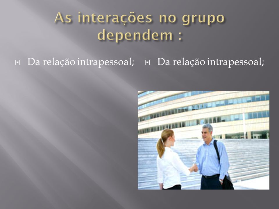 As interações no grupo dependem :