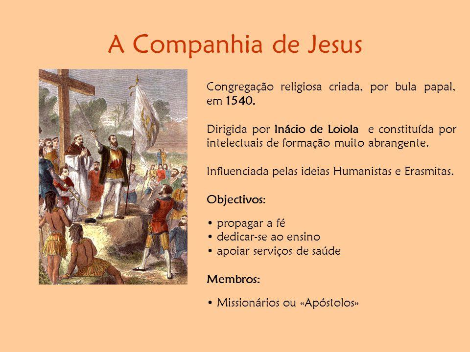 A Companhia de Jesus Congregação religiosa criada, por bula papal, em 1540.