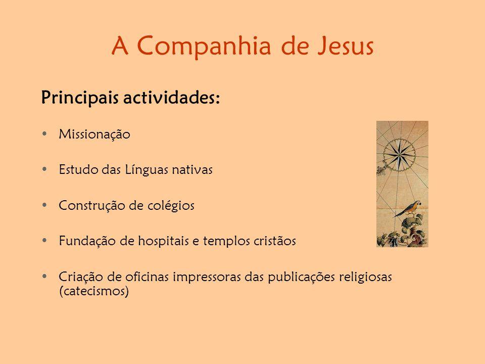 A Companhia de Jesus Principais actividades: Missionação