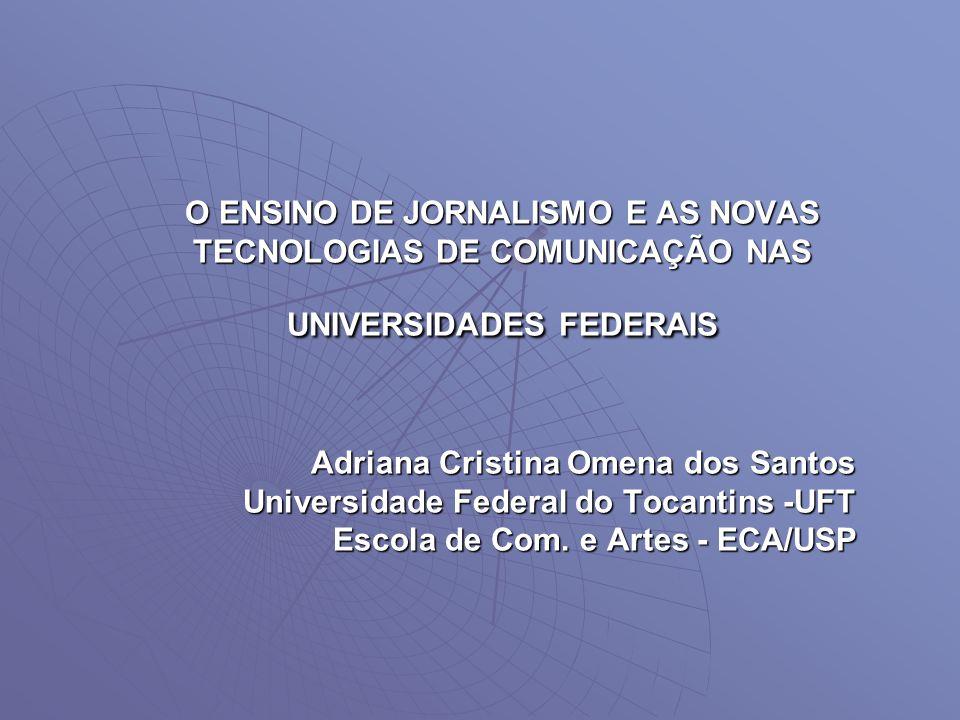 O ENSINO DE JORNALISMO E AS NOVAS TECNOLOGIAS DE COMUNICAÇÃO NAS UNIVERSIDADES FEDERAIS