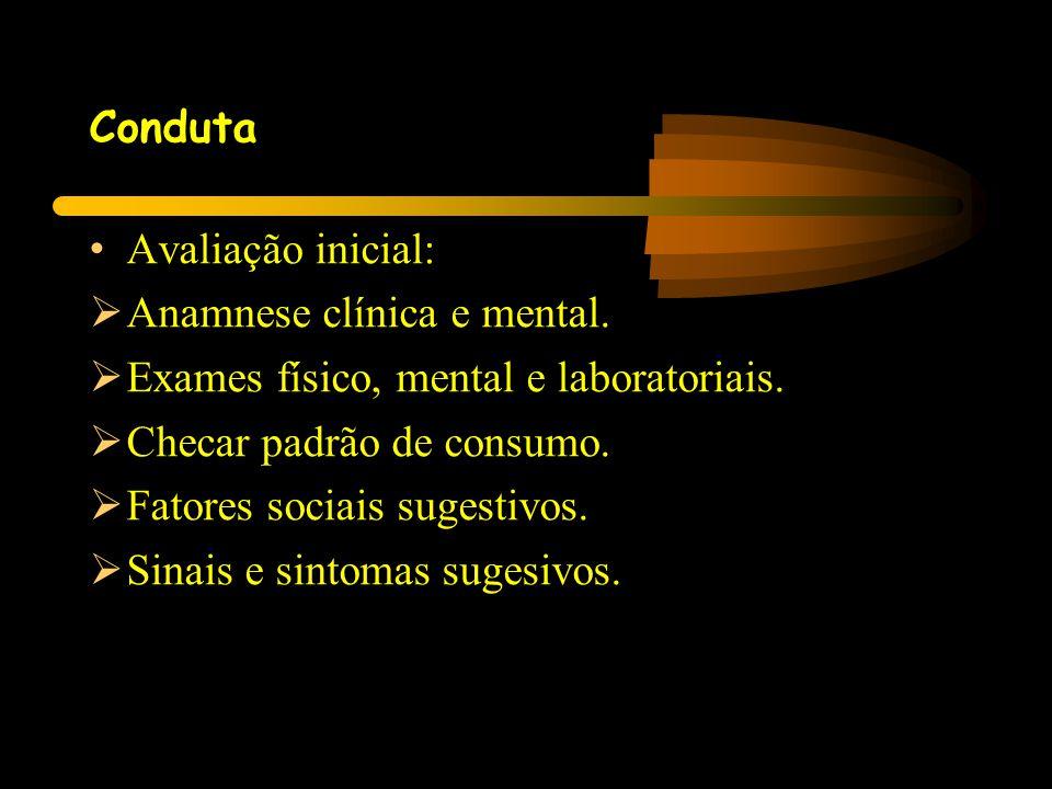 Conduta Avaliação inicial: Anamnese clínica e mental. Exames físico, mental e laboratoriais. Checar padrão de consumo.