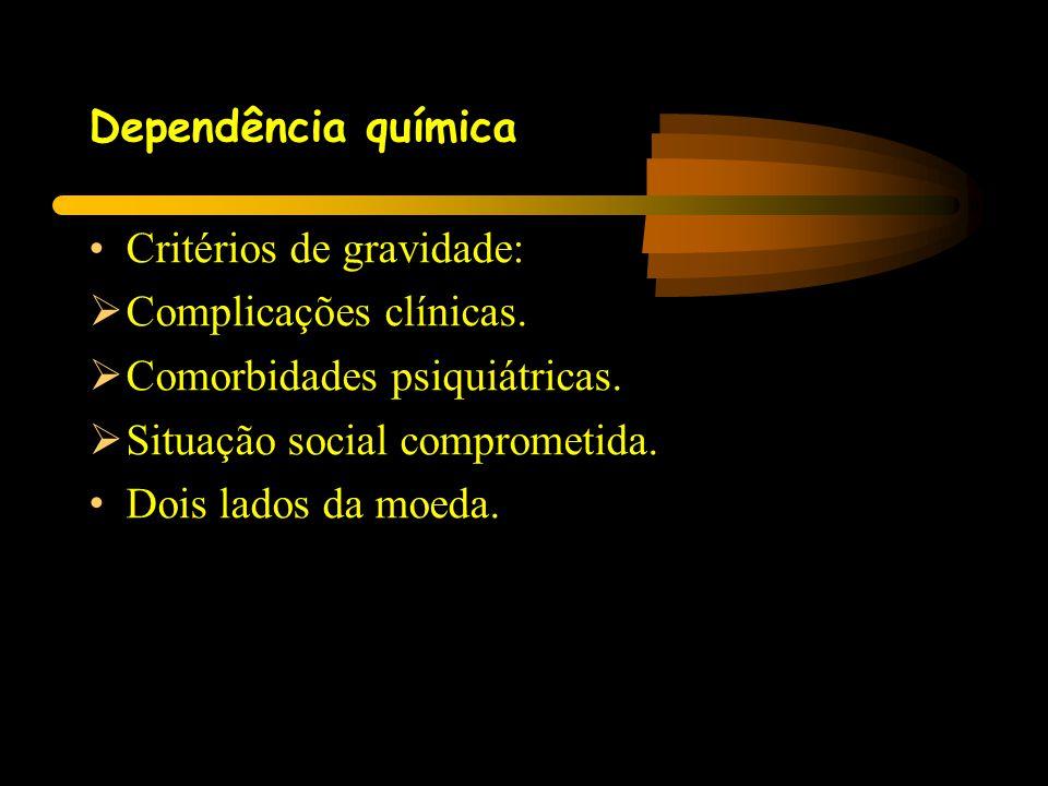 Dependência química Critérios de gravidade: Complicações clínicas. Comorbidades psiquiátricas. Situação social comprometida.