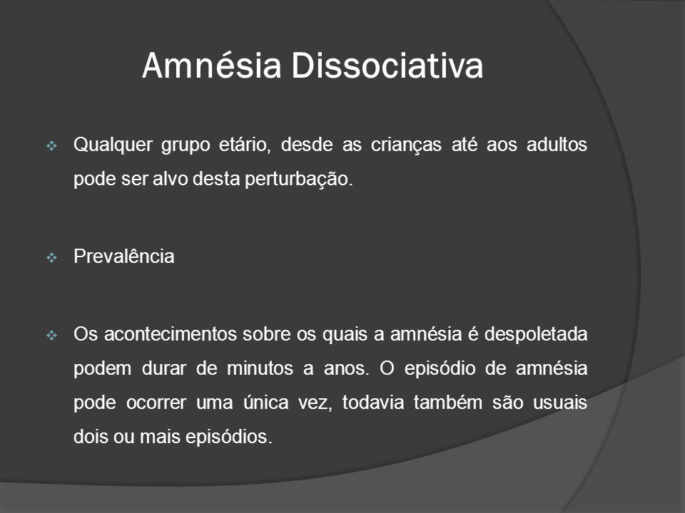 Amnésia Dissociativa Qualquer grupo etário, desde as crianças até aos adultos pode ser alvo desta perturbação.
