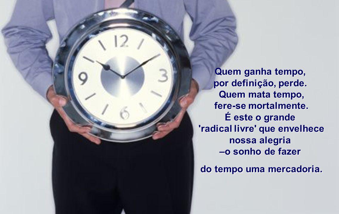 Quem ganha tempo, por definição, perde