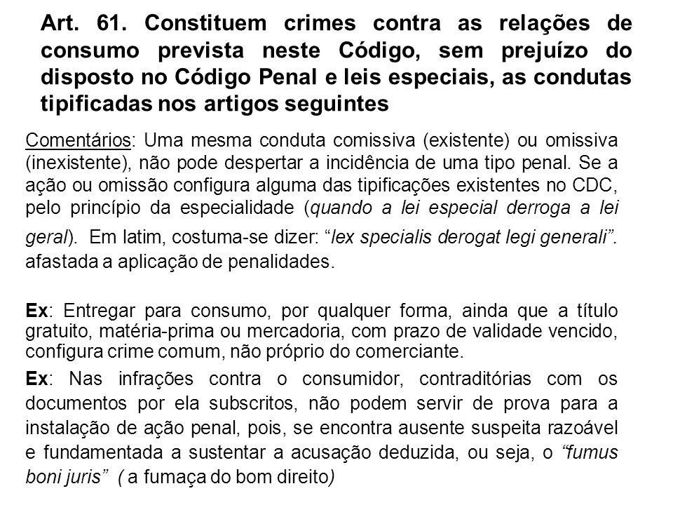 Art. 61. Constituem crimes contra as relações de consumo prevista neste Código, sem prejuízo do disposto no Código Penal e leis especiais, as condutas tipificadas nos artigos seguintes