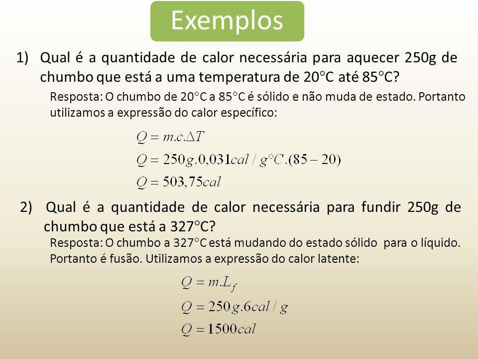 Exemplos Qual é a quantidade de calor necessária para aquecer 250g de chumbo que está a uma temperatura de 20C até 85C