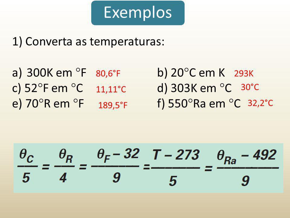 Exemplos 1) Converta as temperaturas: 300K em F b) 20C em K