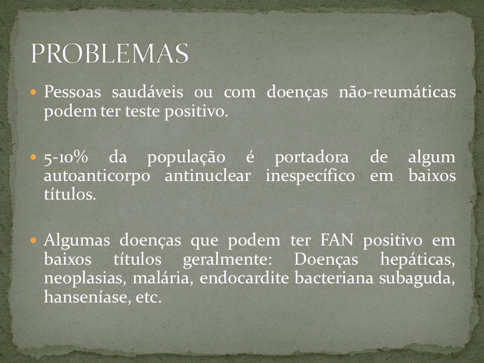 PROBLEMAS Pessoas saudáveis ou com doenças não-reumáticas podem ter teste positivo.