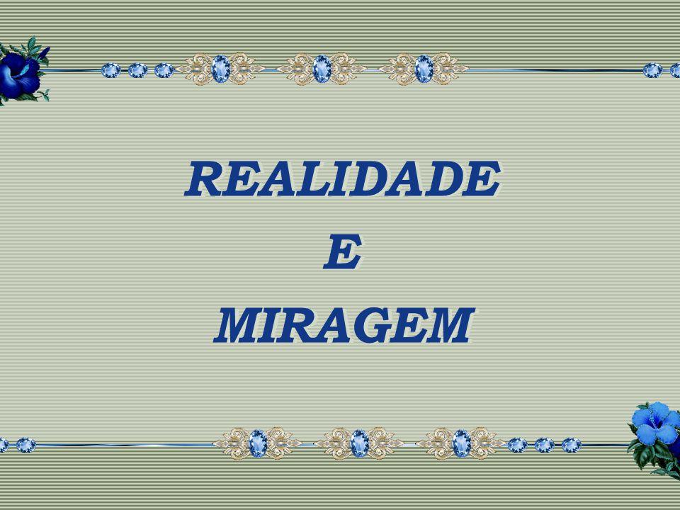 REALIDADE E MIRAGEM