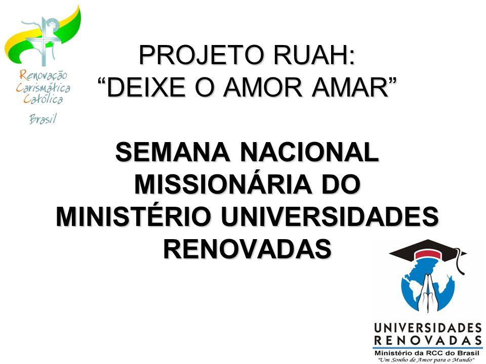 PROJETO RUAH: DEIXE O AMOR AMAR SEMANA NACIONAL MISSIONÁRIA DO MINISTÉRIO UNIVERSIDADES RENOVADAS