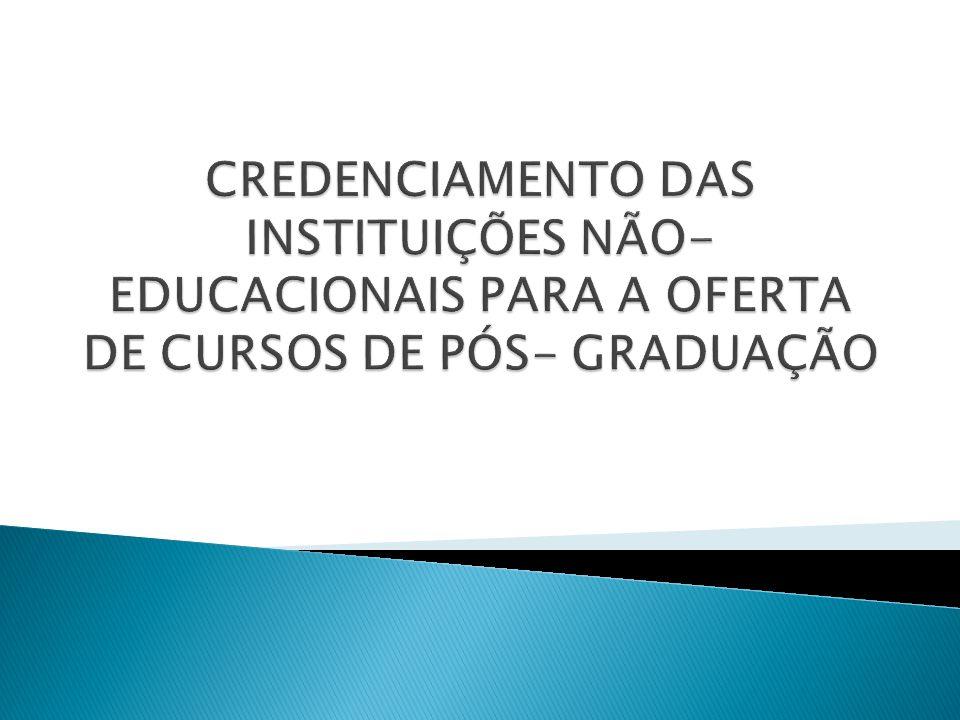 CREDENCIAMENTO DAS INSTITUIÇÕES NÃO- EDUCACIONAIS PARA A OFERTA DE CURSOS DE PÓS- GRADUAÇÃO