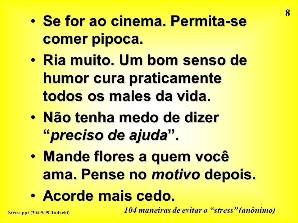 Se for ao cinema. Permita-se comer pipoca.