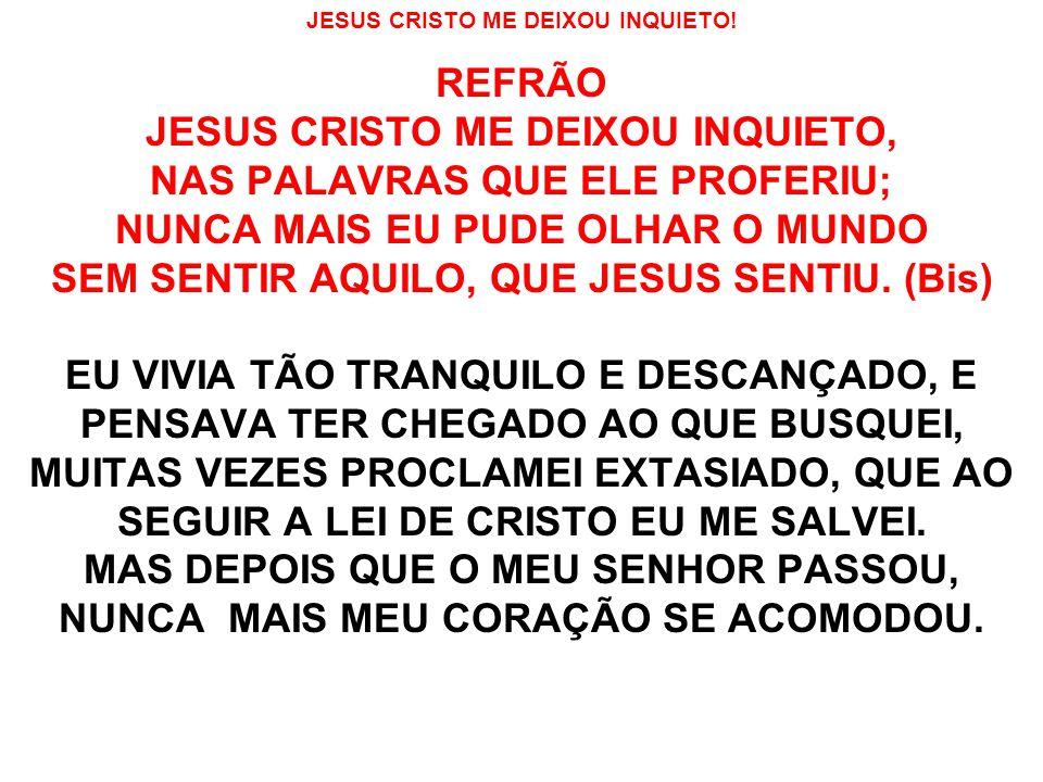 JESUS CRISTO ME DEIXOU INQUIETO