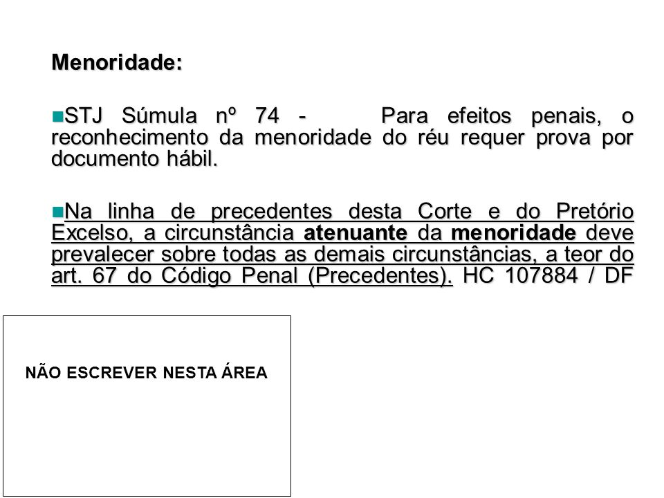 Menoridade: STJ Súmula nº 74 - Para efeitos penais, o reconhecimento da menoridade do réu requer prova por documento hábil.