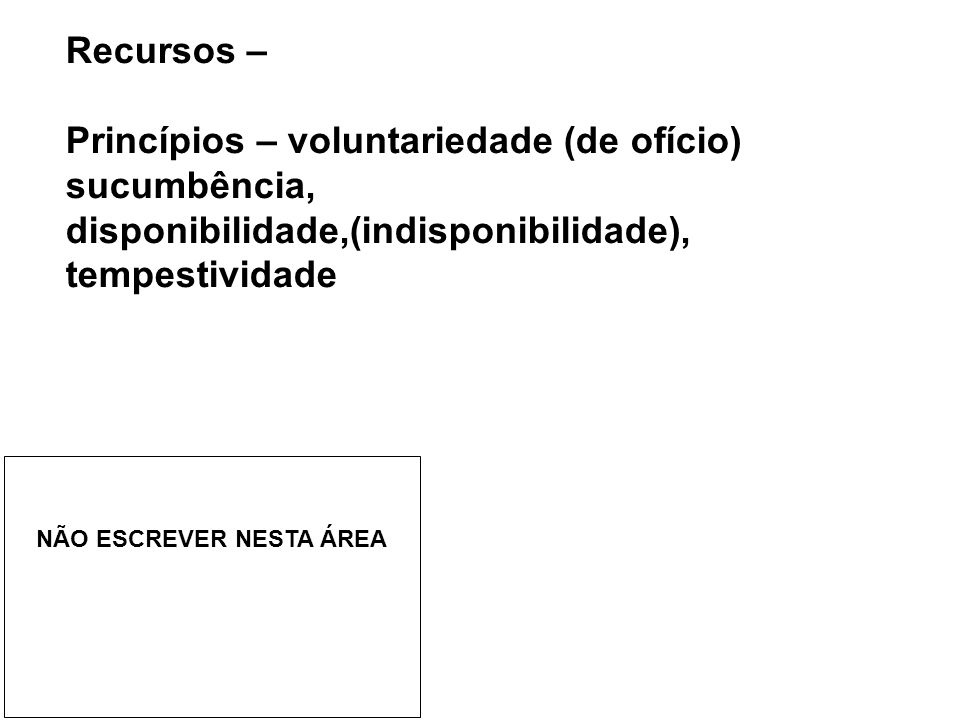 Recursos – Princípios – voluntariedade (de ofício) sucumbência, disponibilidade,(indisponibilidade), tempestividade.